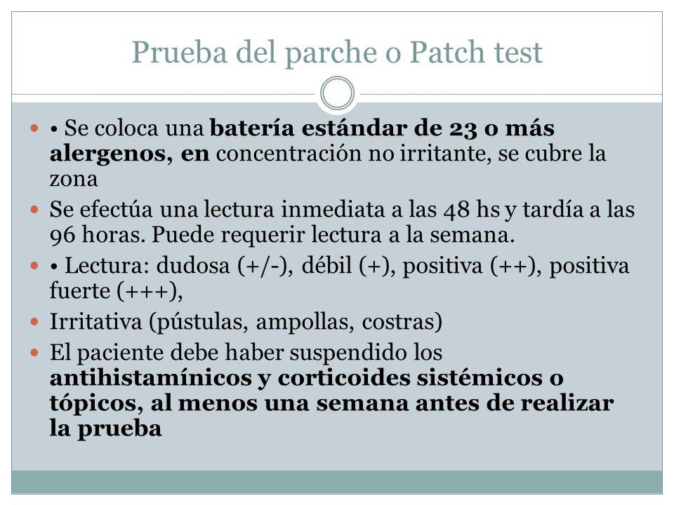 Prueba del parche o Patch test Se coloca una batería estándar de 23 o más alergenos, en concentración no irritante, se cubre la zona Se efectúa una lectura inmediata a las 48 hs y tardía a las 96 horas.