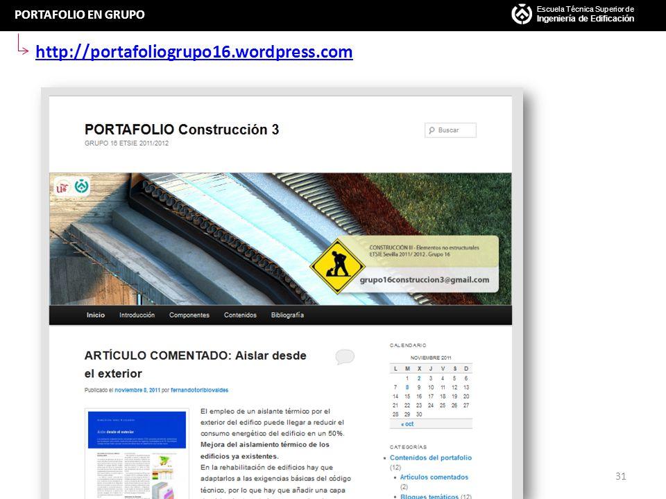 PORTAFOLIO EN GRUPO http://portafoliogrupo16.wordpress.com Escuela Técnica Superior de Ingeniería de Edificación 31
