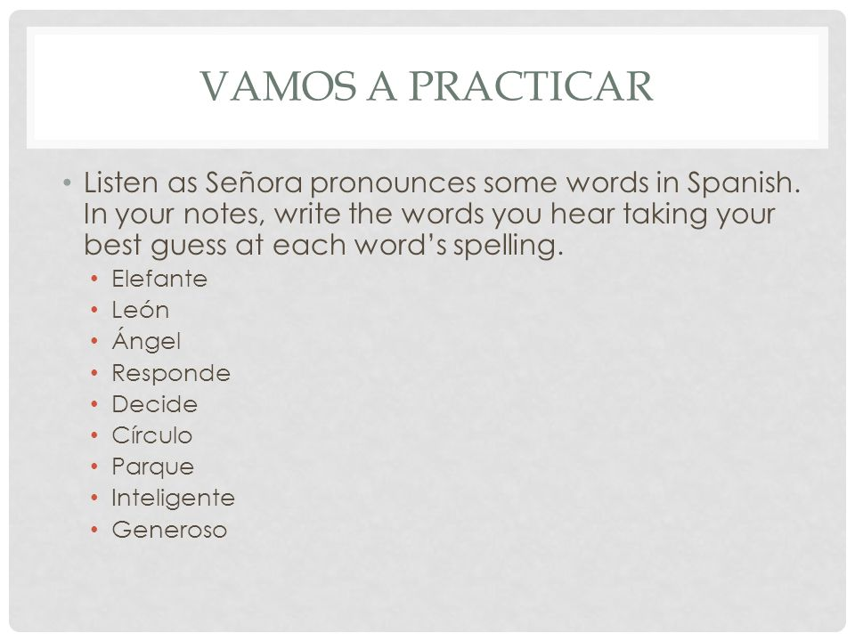 VAMOS A PRACTICAR Listen as Señora pronounces some words in Spanish.