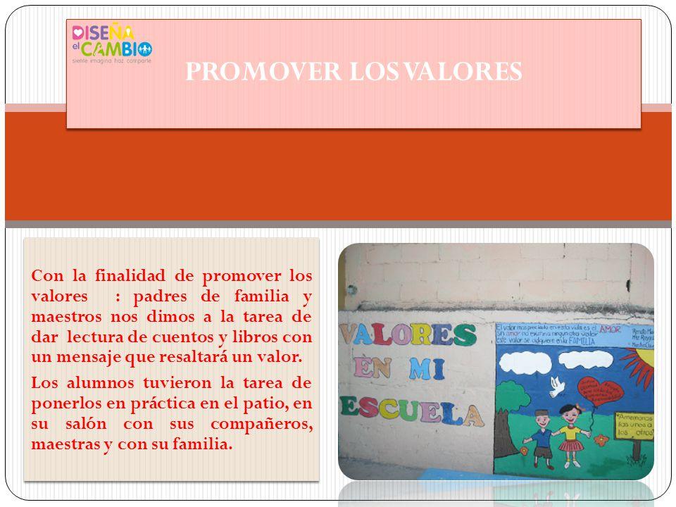 Con la finalidad de promover los valores : padres de familia y maestros nos dimos a la tarea de dar lectura de cuentos y libros con un mensaje que resaltará un valor.