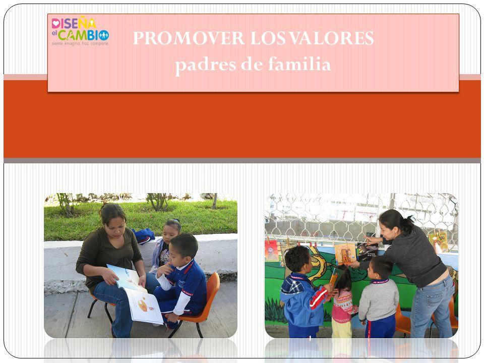 PROMOVER LOS VALORES padres de familia