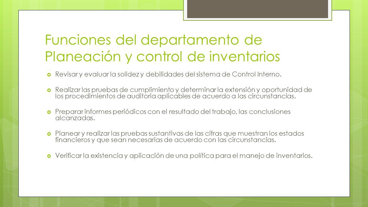 Funciones del departamento de Planeación y control de inventarios  Revisar y evaluar la solidez y debilidades del sistema de Control Interno.