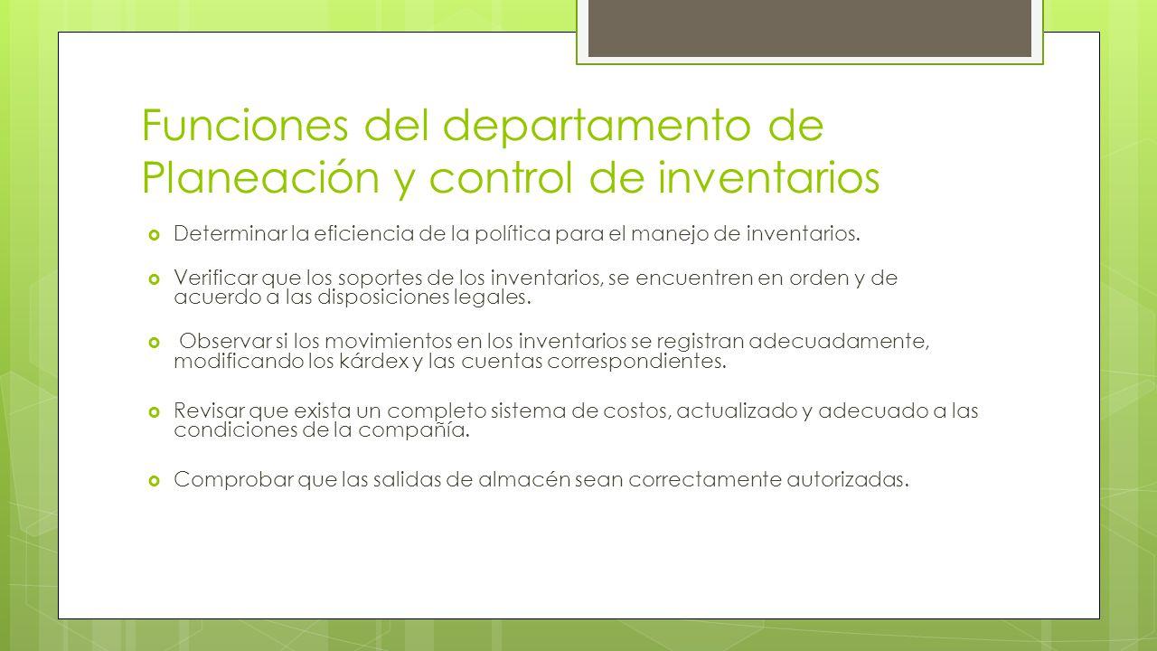 Funciones del departamento de Planeación y control de inventarios  Determinar la eficiencia de la política para el manejo de inventarios.