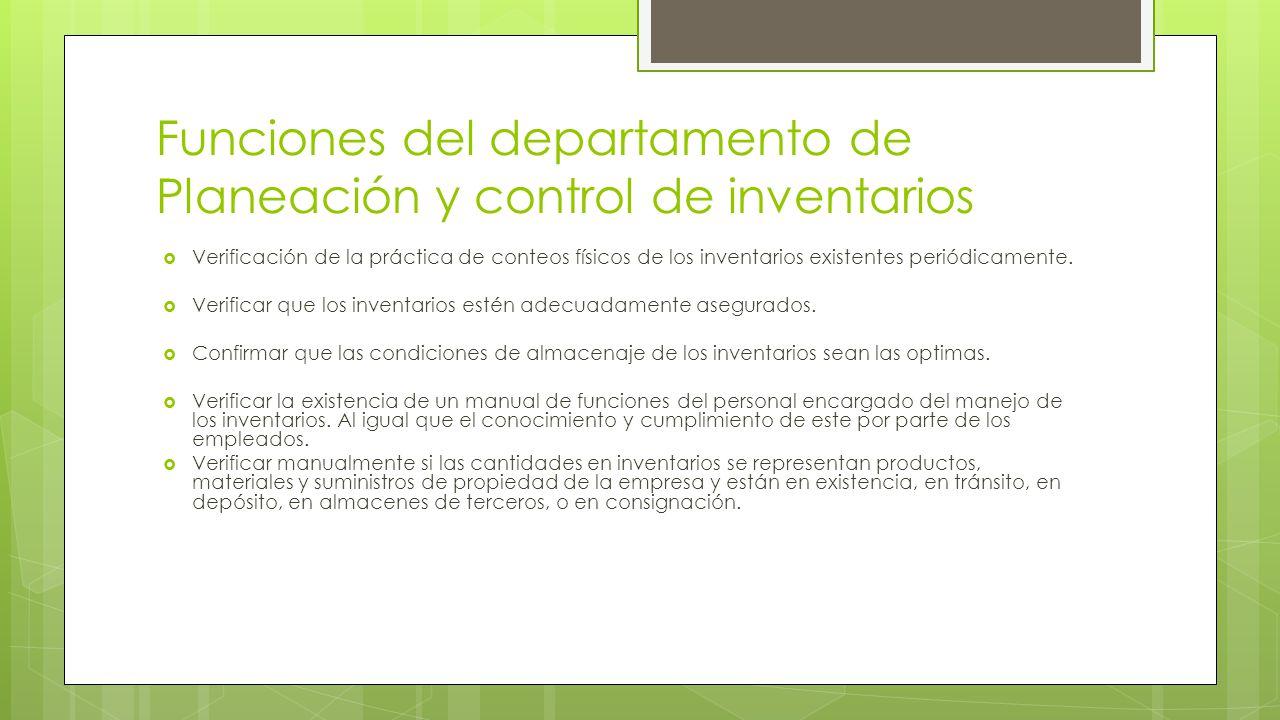 Funciones del departamento de Planeación y control de inventarios  Verificación de la práctica de conteos físicos de los inventarios existentes periódicamente.