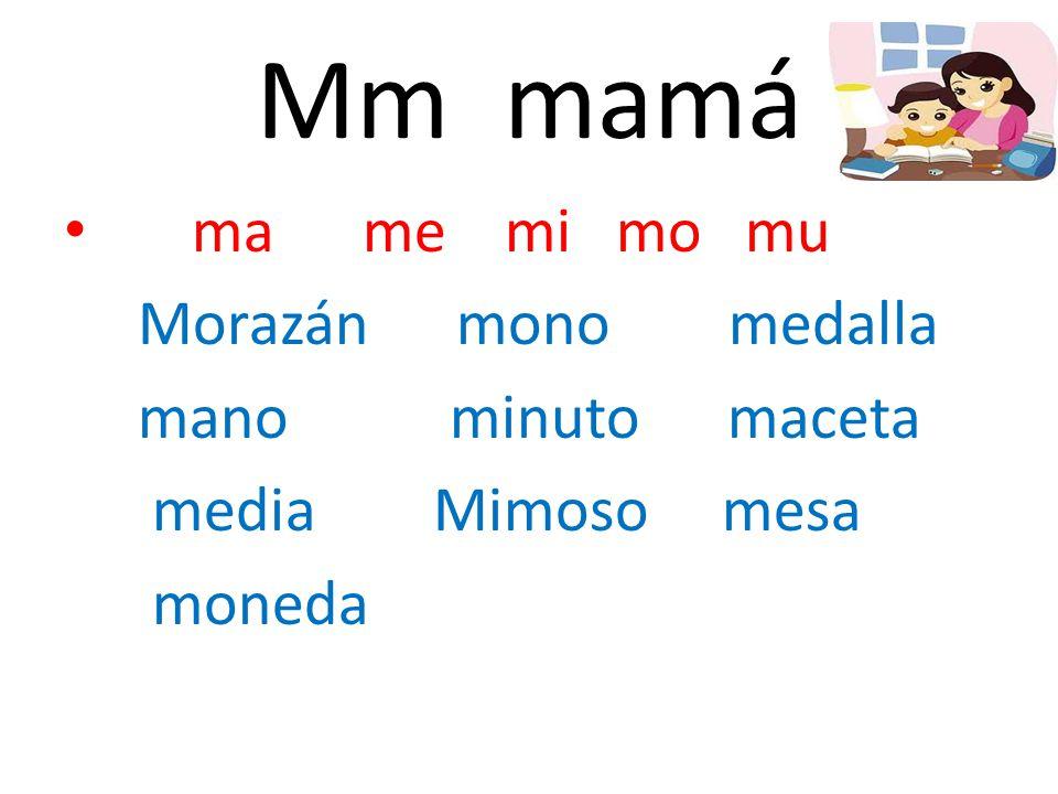 ma me mi mo mu Morazán mono medalla mano minuto maceta media Mimoso mesa moneda Mm mamá