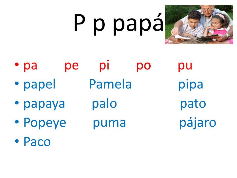 P p papá pa pe pi po pu papel Pamela pipa papaya palo pato Popeye puma pájaro Paco