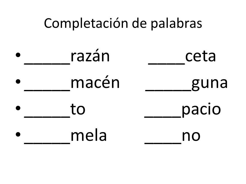 Completación de palabras _____razán ____ceta _____macén _____guna _____to ____pacio _____mela ____no