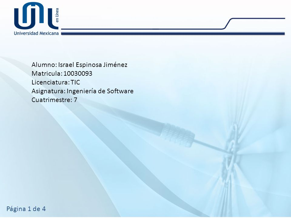 Alumno: Israel Espinosa Jiménez Matricula: 10030093 Licenciatura: TIC Asignatura: Ingeniería de Software Cuatrimestre: 7 Página 1 de 4
