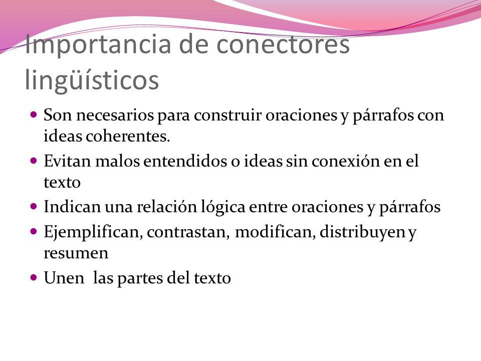 Importancia de conectores lingüísticos Son necesarios para construir oraciones y párrafos con ideas coherentes.