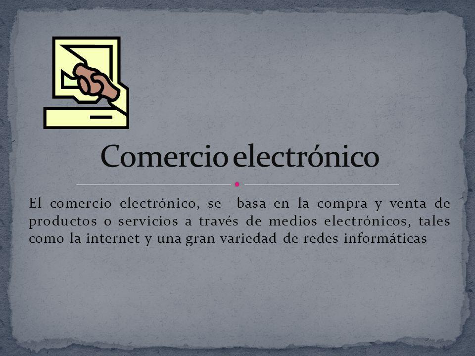 El comercio electrónico, se basa en la compra y venta de productos o servicios a través de medios electrónicos, tales como la internet y una gran vari
