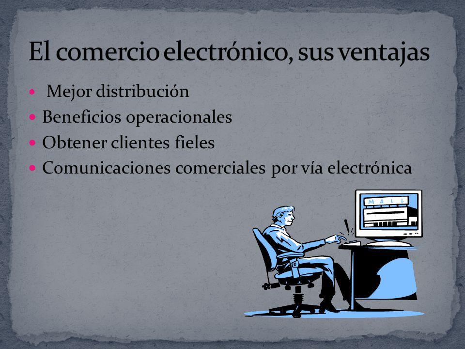Mejor distribución Beneficios operacionales Obtener clientes fieles Comunicaciones comerciales por vía electrónica