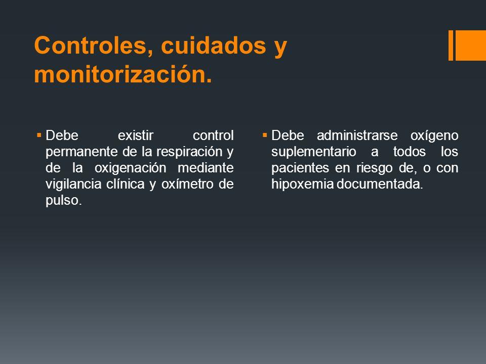 Controles, cuidados y monitorización.  Debe existir control permanente de la respiración y de la oxigenación mediante vigilancia clínica y oxímetro d