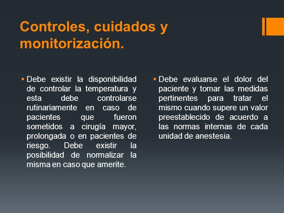 Controles, cuidados y monitorización.  Debe existir la disponibilidad de controlar la temperatura y esta debe controlarse rutinariamente en caso de p