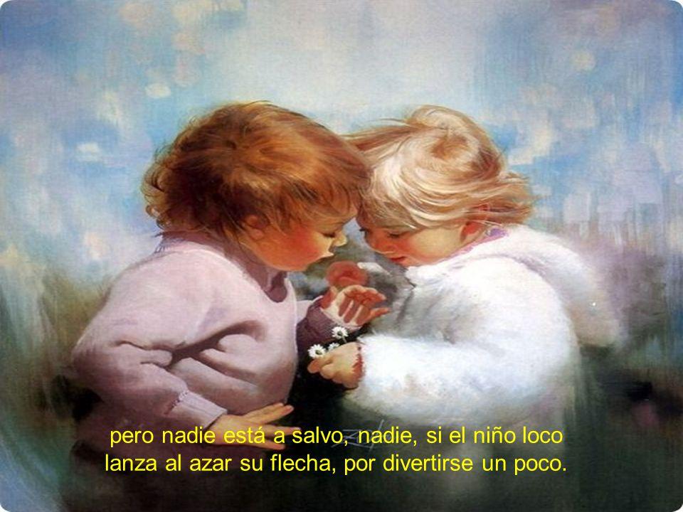 Amor, el niño loco de la loca sonrisa, viene con pasos lentos igual que viene aprisa;