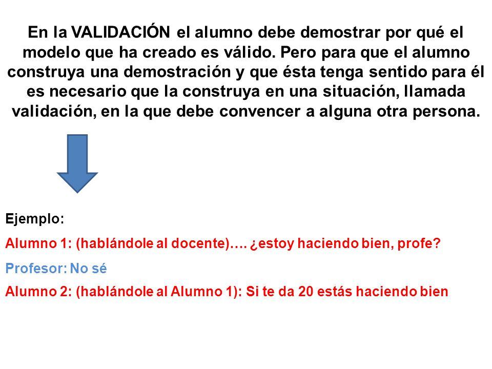 En la VALIDACIÓN el alumno debe demostrar por qué el modelo que ha creado es válido.