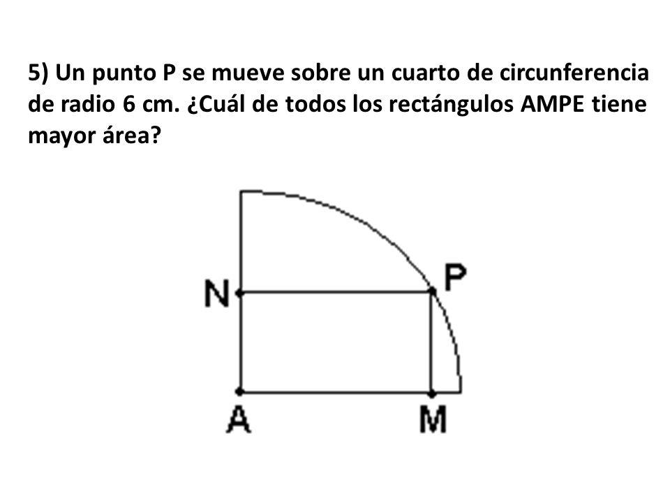 5) Un punto P se mueve sobre un cuarto de circunferencia de radio 6 cm.