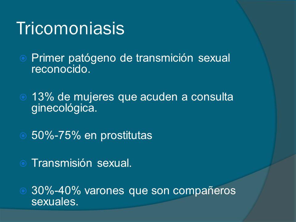 Tricomoniasis  Primer patógeno de transmición sexual reconocido.  13% de mujeres que acuden a consulta ginecológica.  50%-75% en prostitutas  Tran