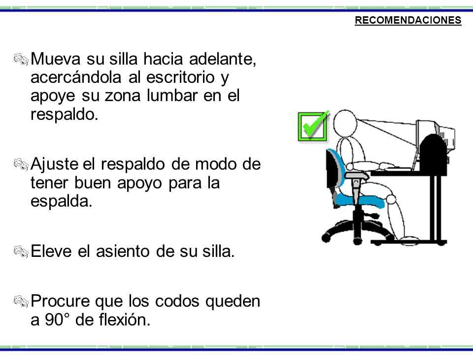  Mueva su silla hacia adelante, acercándola al escritorio y apoye su zona lumbar en el respaldo.  Ajuste el respaldo de modo de tener buen apoyo par