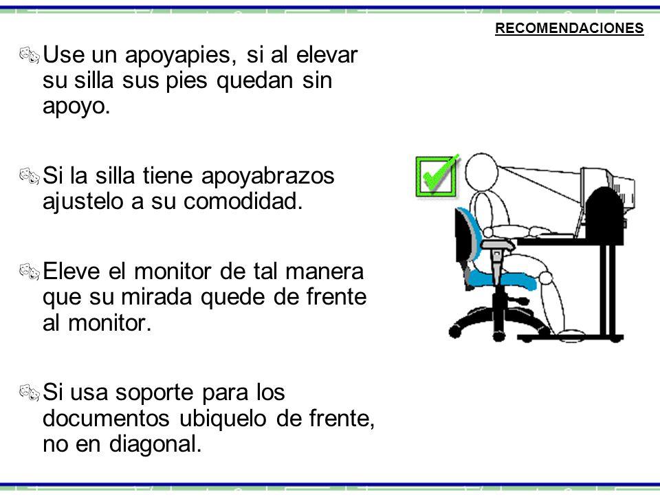 RECOMENDACIONES  Use un apoyapies, si al elevar su silla sus pies quedan sin apoyo.  Si la silla tiene apoyabrazos ajustelo a su comodidad.  Eleve