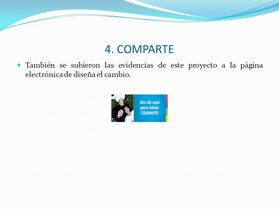 4. COMPARTE También se subieron las evidencias de este proyecto a la página electrónica de diseña el cambio.