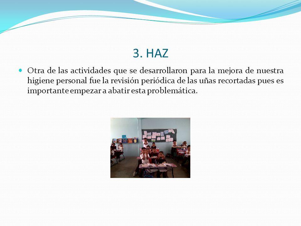 3. HAZ Otra de las actividades que se desarrollaron para la mejora de nuestra higiene personal fue la revisión periódica de las uñas recortadas pues e