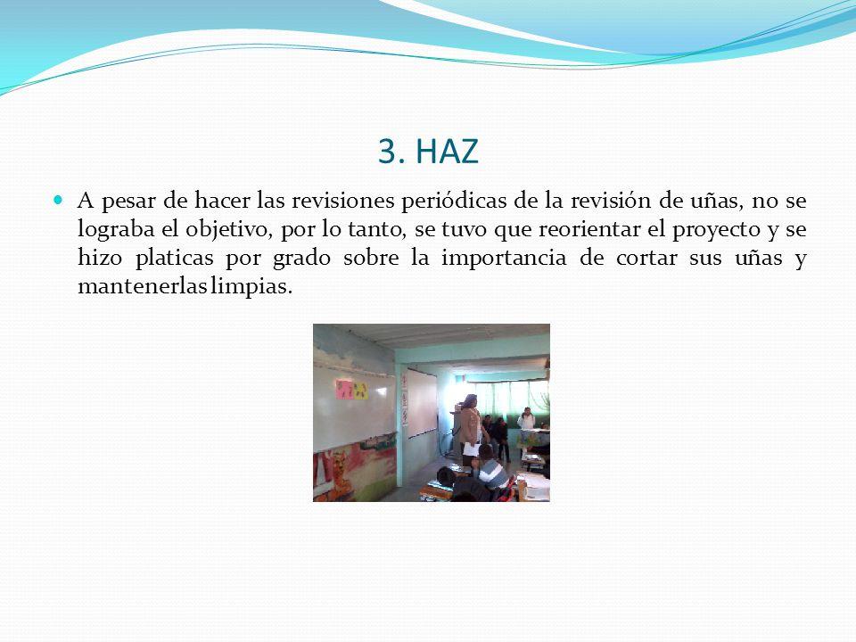 3. HAZ A pesar de hacer las revisiones periódicas de la revisión de uñas, no se lograba el objetivo, por lo tanto, se tuvo que reorientar el proyecto