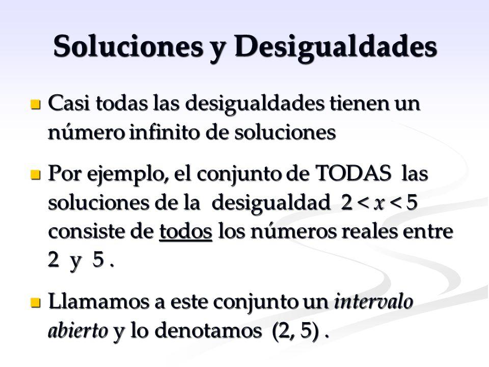 Soluciones y Desigualdades Casi todas las desigualdades tienen un número infinito de soluciones Casi todas las desigualdades tienen un número infinito
