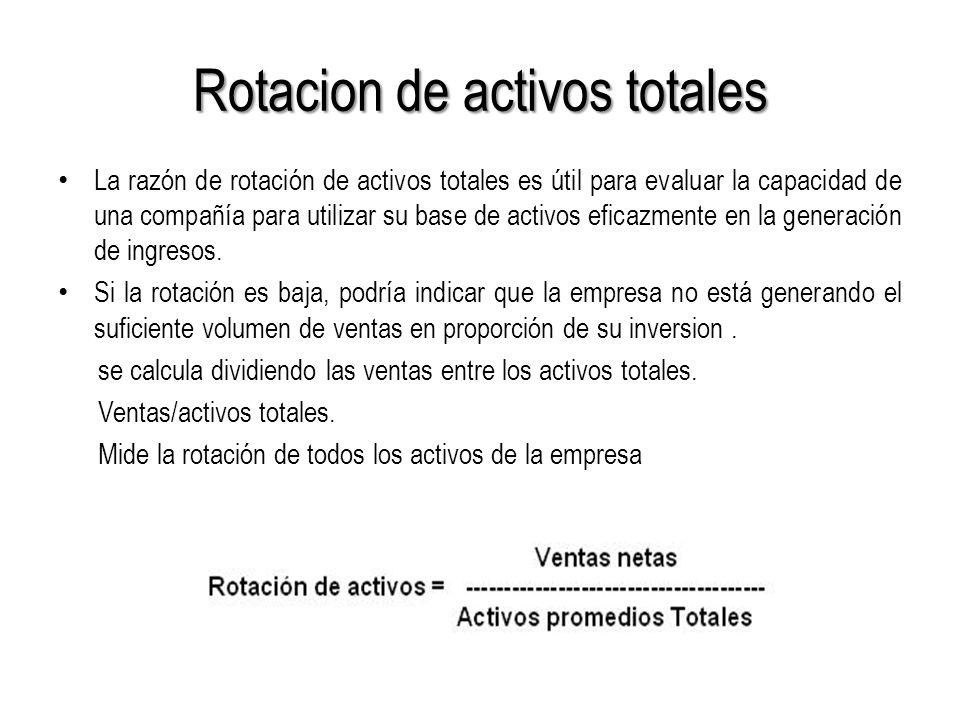 Rotacion de activos totales La razón de rotación de activos totales es útil para evaluar la capacidad de una compañía para utilizar su base de activos eficazmente en la generación de ingresos.