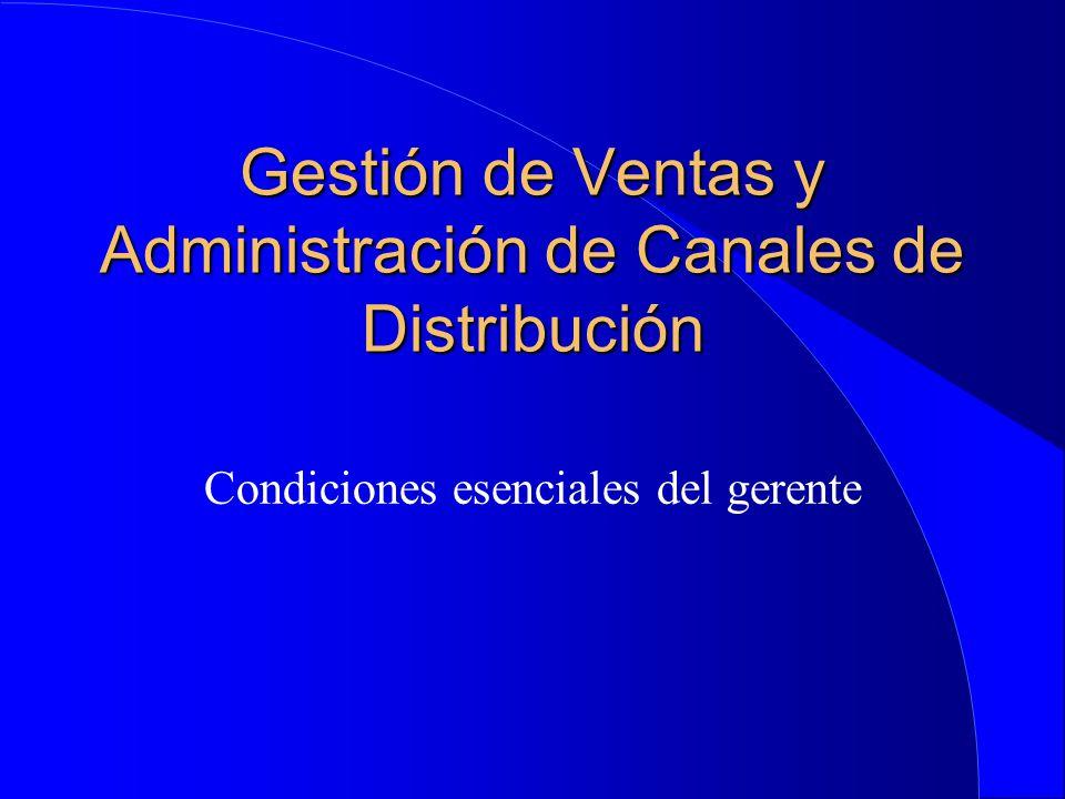 Gestión de Ventas y Administración de Canales de Distribución Condiciones esenciales del gerente
