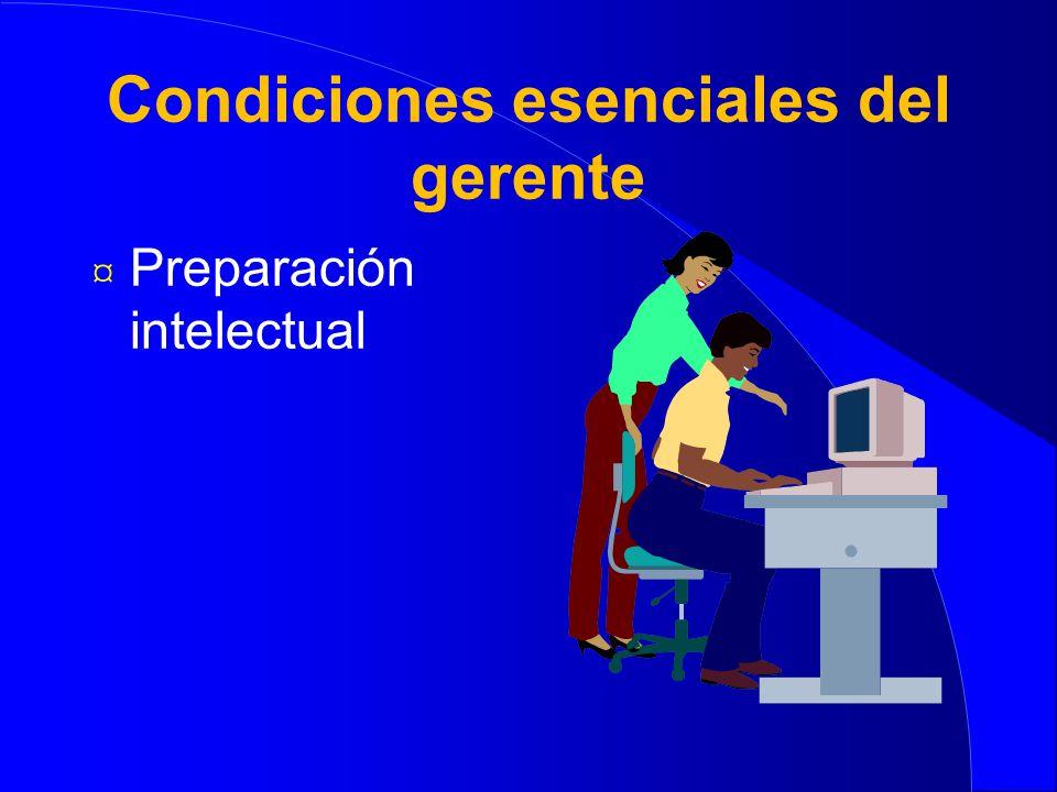 Condiciones esenciales del gerente ¤ Preparación intelectual