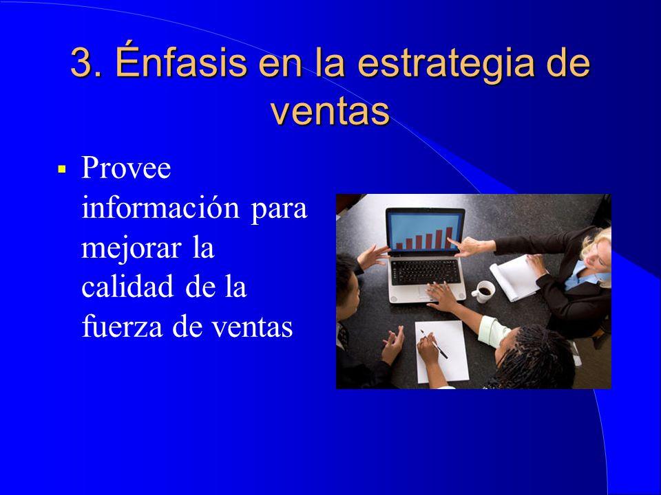 3. Énfasis en la estrategia de ventas  Provee información para mejorar la calidad de la fuerza de ventas