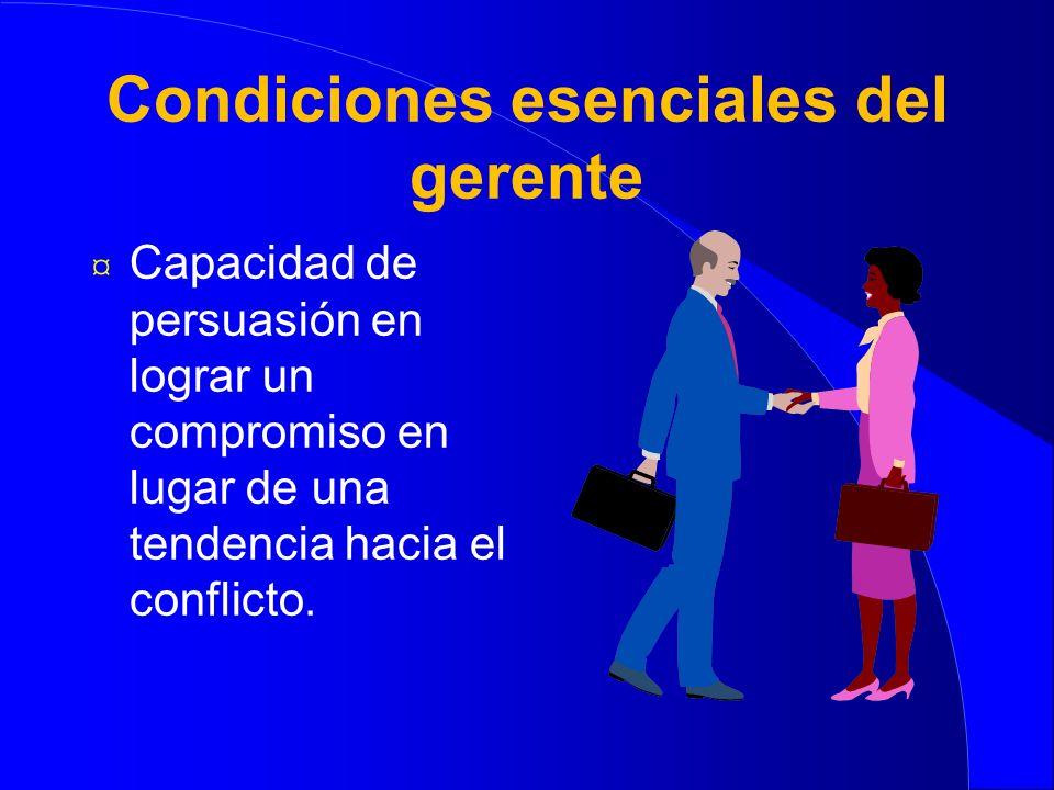 Condiciones esenciales del gerente ¤ Flexibilidad en su comportamiento