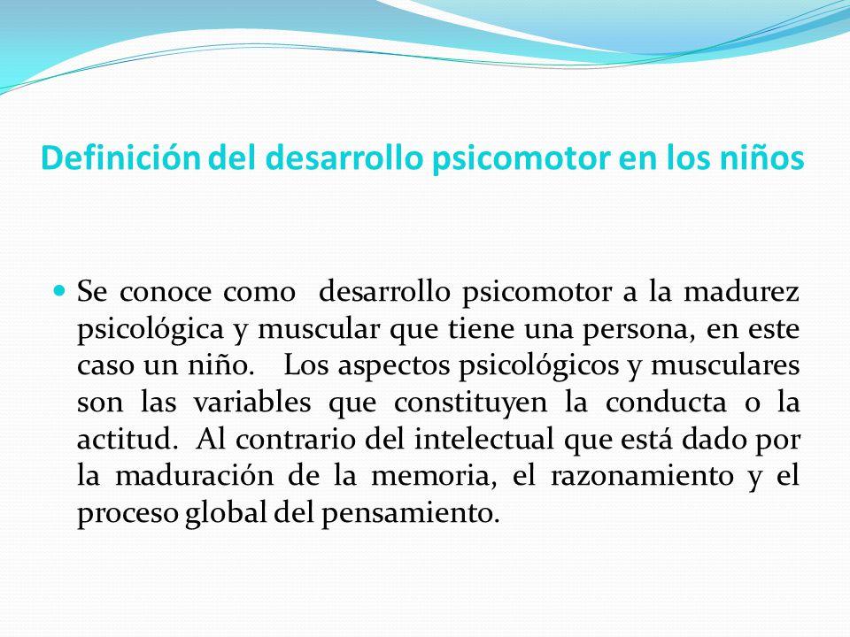 Definición del desarrollo psicomotor en los niños Se conoce como desarrollo psicomotor a la madurez psicológica y muscular que tiene una persona, en e