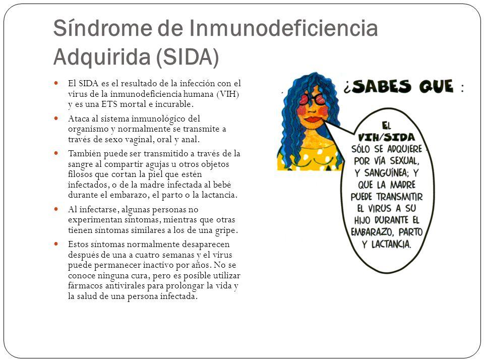 Síndrome de Inmunodeficiencia Adquirida (SIDA) El SIDA es el resultado de la infección con el virus de la inmunodeficiencia humana (VIH) y es una ETS mortal e incurable.