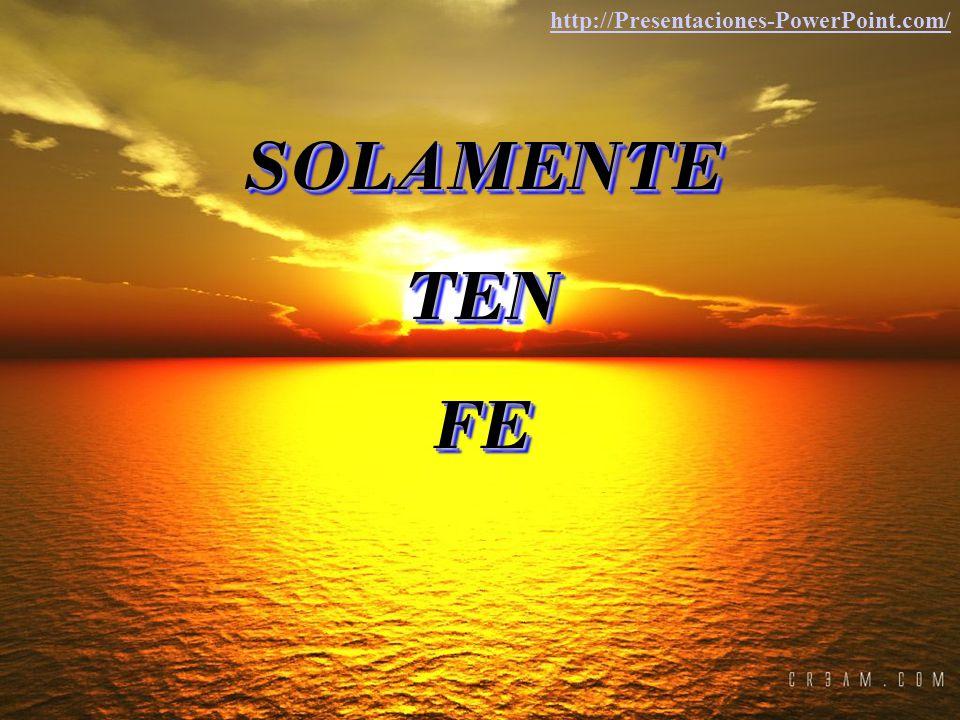SOLAMENTETENFE SOLAMENTE TEN FE http://Presentaciones-PowerPoint.com/