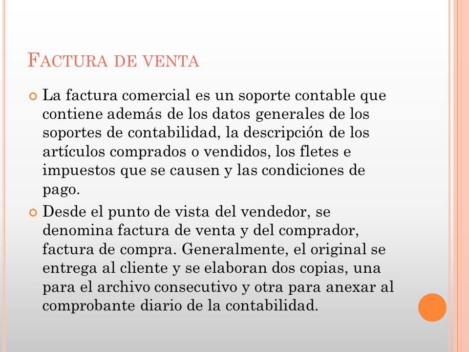 F ACTURA DE VENTA La factura comercial es un soporte contable que contiene además de los datos generales de los soportes de contabilidad, la descripci