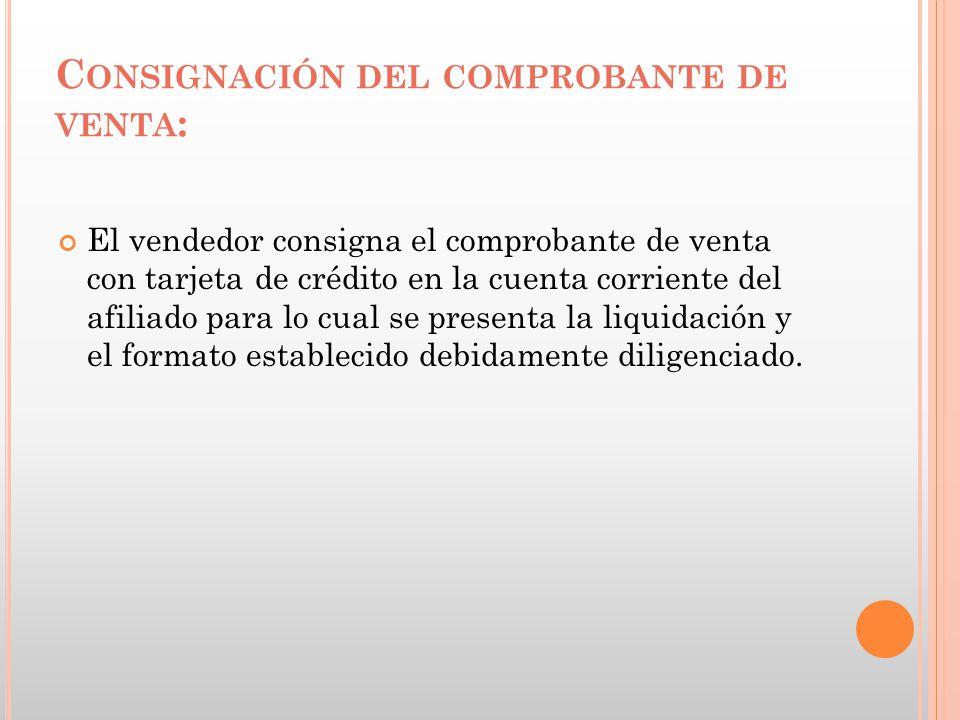 C ONSIGNACIÓN DEL COMPROBANTE DE VENTA : El vendedor consigna el comprobante de venta con tarjeta de crédito en la cuenta corriente del afiliado para