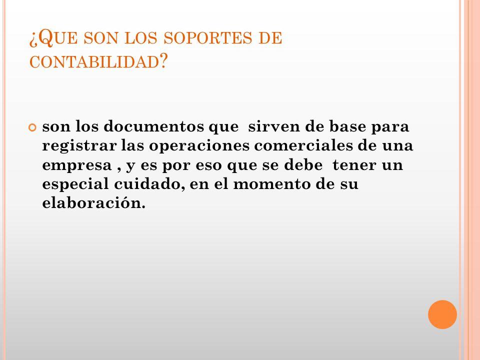 ¿Q UE SON LOS SOPORTES DE CONTABILIDAD ? son los documentos que sirven de base para registrar las operaciones comerciales de una empresa, y es por eso