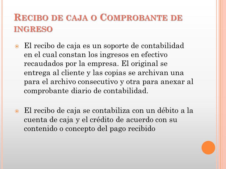 R ECIBO DE CAJA O C OMPROBANTE DE INGRESO  El recibo de caja es un soporte de contabilidad en el cual constan los ingresos en efectivo recaudados por