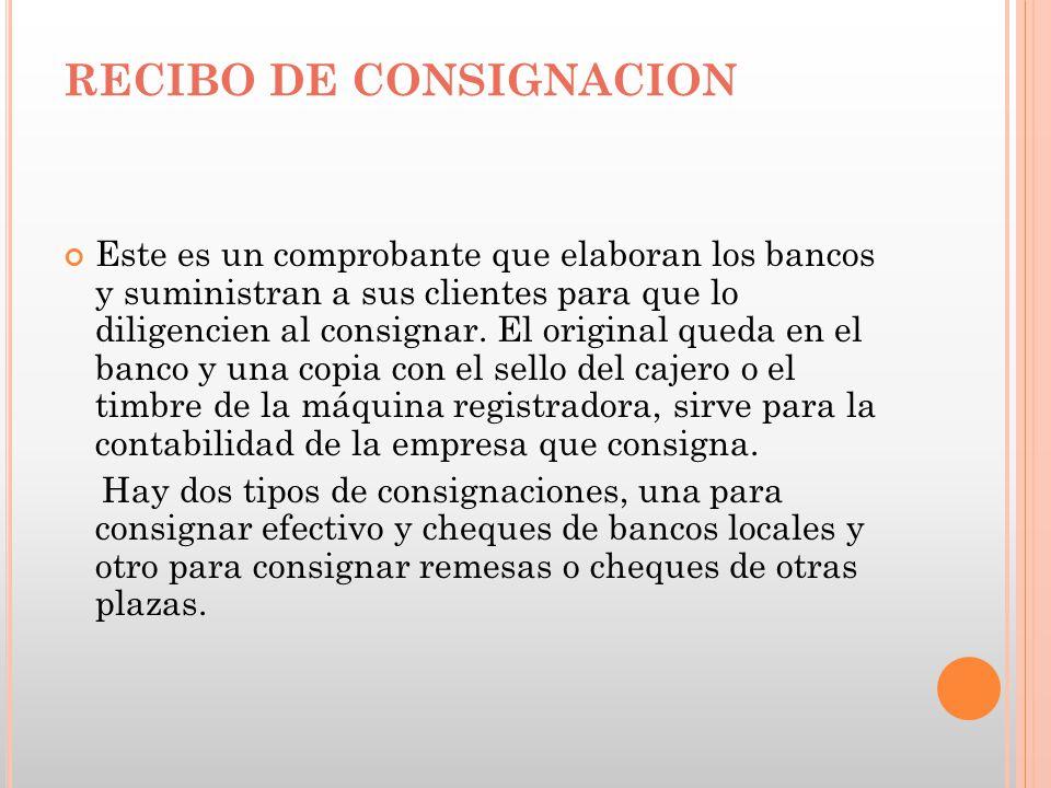 RECIBO DE CONSIGNACION Este es un comprobante que elaboran los bancos y suministran a sus clientes para que lo diligencien al consignar. El original q