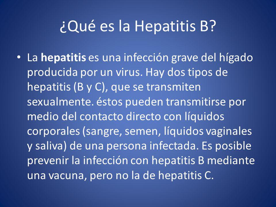 ¿Qué es la Hepatitis B.La hepatitis es una infección grave del hígado producida por un virus.