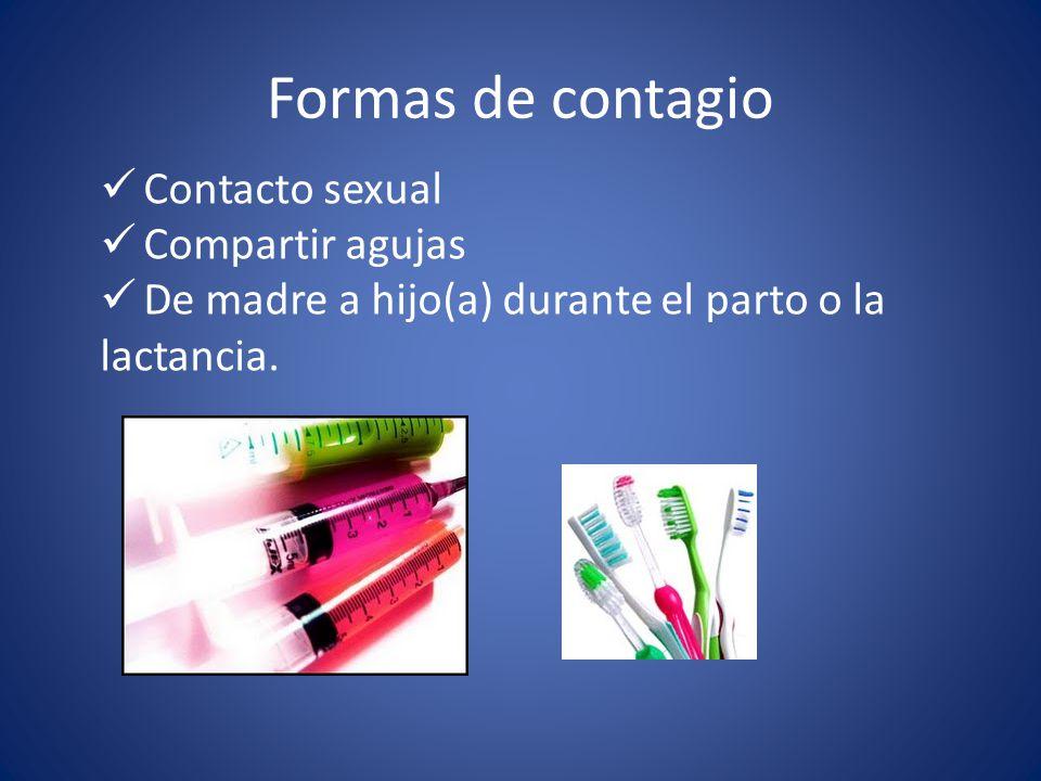 Formas de contagio Contacto sexual Compartir agujas De madre a hijo(a) durante el parto o la lactancia.