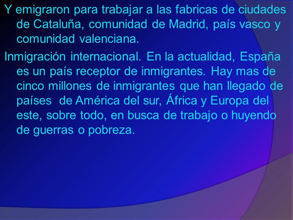 Y emigraron para trabajar a las fabricas de ciudades de Cataluña, comunidad de Madrid, país vasco y comunidad valenciana.