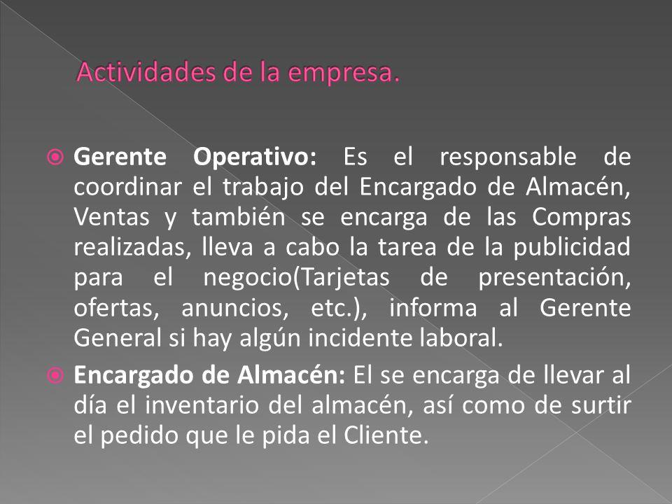  Gerente Operativo: Es el responsable de coordinar el trabajo del Encargado de Almacén, Ventas y también se encarga de las Compras realizadas, lleva