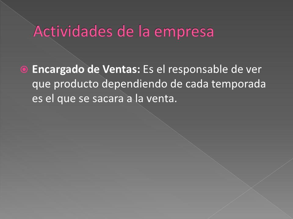  Encargado de Ventas: Es el responsable de ver que producto dependiendo de cada temporada es el que se sacara a la venta.