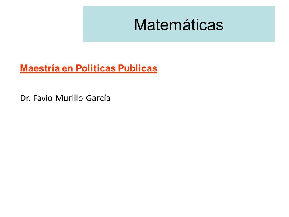 Matemáticas Maestría en Politicas Publicas Dr. Favio Murillo García