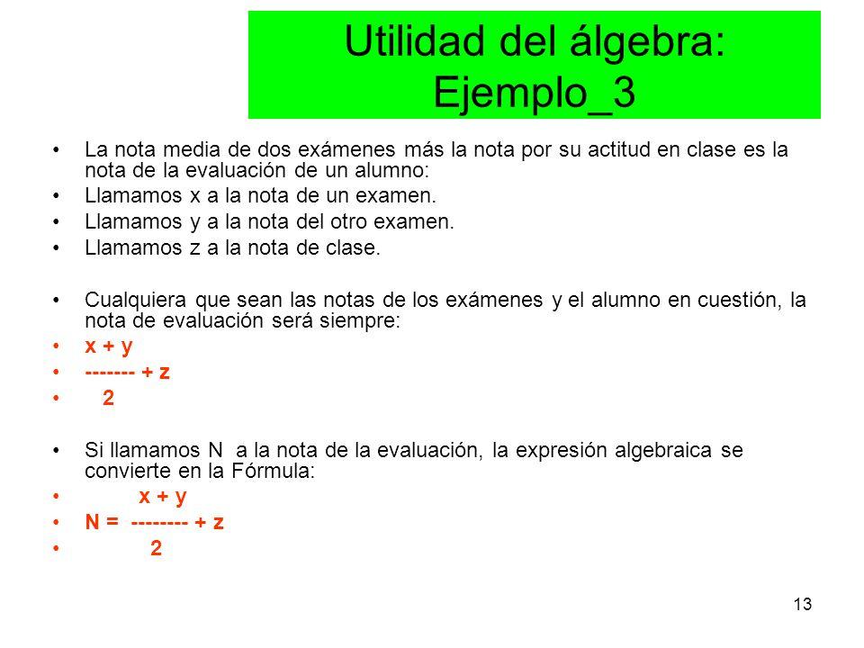 13 Utilidad del álgebra: Ejemplo_3 La nota media de dos exámenes más la nota por su actitud en clase es la nota de la evaluación de un alumno: Llamamos x a la nota de un examen.