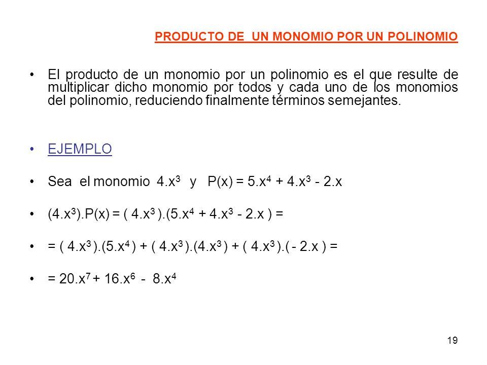 19 PRODUCTO DE UN MONOMIO POR UN POLINOMIO El producto de un monomio por un polinomio es el que resulte de multiplicar dicho monomio por todos y cada uno de los monomios del polinomio, reduciendo finalmente términos semejantes.