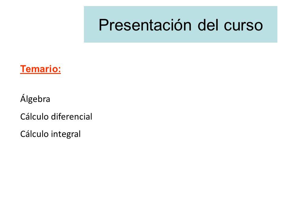 Presentación del curso Temario: Álgebra Cálculo diferencial Cálculo integral