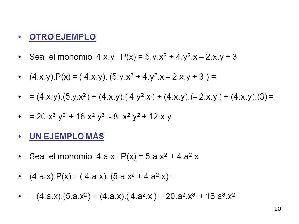 20 OTRO EJEMPLO Sea el monomio 4.x.y P(x) = 5.y.x 2 + 4.y 2.x – 2.x.y + 3 (4.x.y).P(x) = ( 4.x.y).
